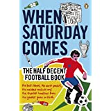 When Saturday Comes: The Half Decent Football Book (When Saturday Comes Magazine)