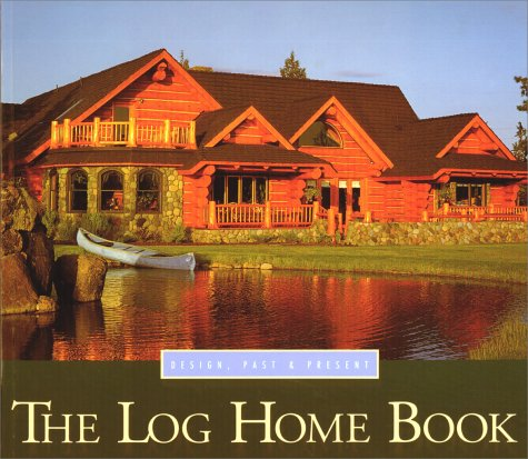Log Home Book : Design, Past and Present, CINDY TEIPNER THIEDE, ARTHUR THIEDE, JONATHAN STOKE, CINDY TEIPNER-THIEDE