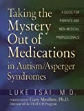 img - for Taking the Mystery Out of Medications in Autism/Asperger's Syndromes book / textbook / text book