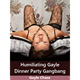 Humiliating Gayle: Dinner Party Gangbangby Gayle Chase
