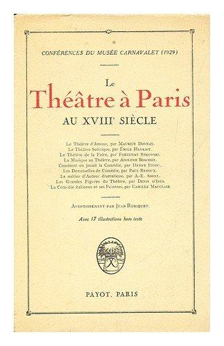 Le Theatre a Paris Au XVIII E Siecle : Conferences Du Musee Carnavalet / Par Maurice Donnay ... Et Al