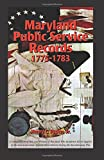 Maryland Public Service Records, 1775-1783: A Compendium of Men and Women of Maryland Who Rendered Aid in Support of the American Cause Against Great Britain During the Revolutionary War