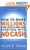 How to Make Millions in Real Estate in Three Years Starting with No Cash: Fourth Edition