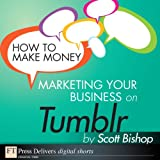 How to Make Money Marketing Your Business with Tumblr (FT Press Delivers Marketing Shorts)