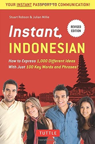 Instant Indonesian: How to Express 1,000 Different Ideas with Just 100 Key Words and Phrases! (Instant Phrasebook)