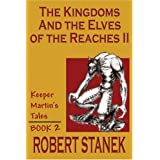 The Kingdoms & the Elves of the Reaches II (Keeper Martin's Tales, Book 2) ~ Robert Stanek