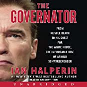 Governator: From Muscle Beach to His Quest for the White House, the Improbable Rise of Arnold Schwarzenegger | [Ian Halperin]