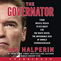 Governator: From Muscle Beach to His Quest for the White House, the Improbable Rise of Arnold Schwarzenegger (       UNABRIDGED) by Ian Halperin Narrated by Greg Itzin