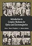 img - for Introduction to Complex Mediums for Optics and Electromagnetics (SPIE Press Monograph Vol. PM123) book / textbook / text book