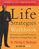 Life Strategies Workbook: Exercises and Self Tests to Help You Change Your Life