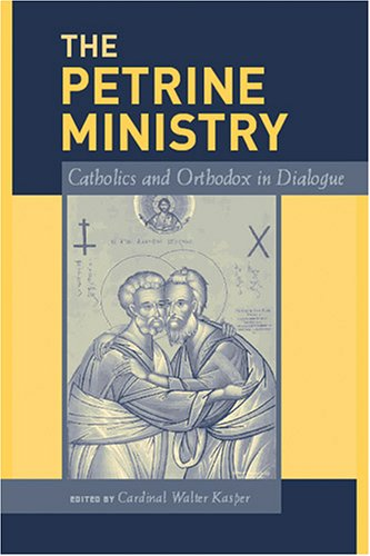 Petrine Ministry : Catholics And Orthodox In Dialogue, WALTER CARDINAL KASPER