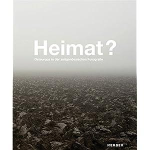 Heimat?: Osteuropa in der zeitgenössischen Fotografie