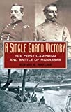 A Single Grand Victory: The First Campaign and Battle of Manassas (The American Crisis Series, Book 7)