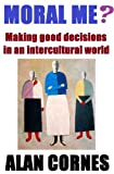 img - for Moral Me? Making good decisions in an intercultural world book / textbook / text book