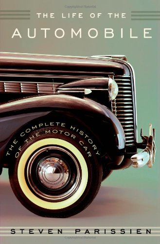 The Life of the Automobile: The Complete History of the Motor Car PDF