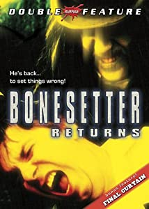 Bonesetter Returns & Final Curtain (Double Feature)