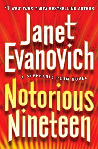 Notorious Nineteen: A Stephanie Plum Novel [Kindle Edition] by: Janet Evanovich