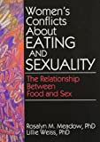 img - for Women's Conflicts About Eating and Sexuality: The Relationship Between Food and Sex (Haworth Women's Studies) book / textbook / text book