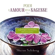 Pour l'amour et la sagesse : 14 Pratiques essentielles | Livre audio Auteur(s) : Sharon Salzberg Narrateur(s) : Caroline Boyer