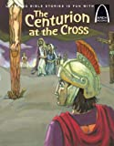 img - for The Centurion at the Cross - Arch Book (Arch Books) book / textbook / text book