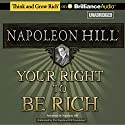 Your Right to Be Rich (       UNABRIDGED) by Napoleon Hill Narrated by Napoleon Hill