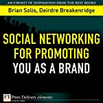 Social Networking for Promoting YOU as a Brand | Brian Solis,Deirdre Breakenridge