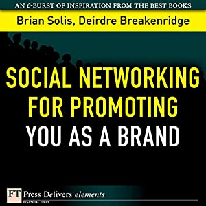 Social Networking for Promoting YOU as a Brand | [Brian Solis, Deirdre Breakenridge]