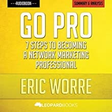 Go Pro: 7 Steps to Becoming a Network Marketing Professional: by Eric Worre | Unofficial & Independent Summary & Analysis Audiobook by  Leopard Books Narrated by Sean Patrick