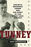 Tunney: Boxing's Brainiest Champ and His Upset of the Great Jack Dempsey (1400060095) by Cavanaugh, Jack