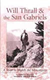 Will Thrall and the San Gabriels: A Man to Match the Mountains (Adventures in Cultural and Natural History)