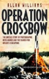 Operation Crossbow: The Untold Story of the Search for Hitler's Secret Weapons