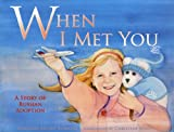 When I Met You: A Story of Russian Adoption (1933084006) by Adrienne Ehlert Bashista