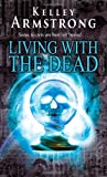 Kelley Armstrong Living With The Dead: Number 9 in series (Otherworld)