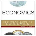 Economics: A Beginner's Guide to Economics | Jordan Koma