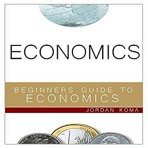 Economics: A Beginner's Guide to Economics Audiobook