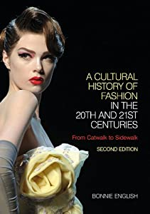 Download e-book A Cultural History of Fashion in the 20th and 21st Centuries, Second Edition: From Catwalk to Sidewalk
