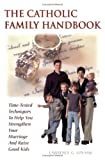The Catholic Family Handbook: Time-Tested Techniques to Help You Strengthen Your Marriage and Raise 