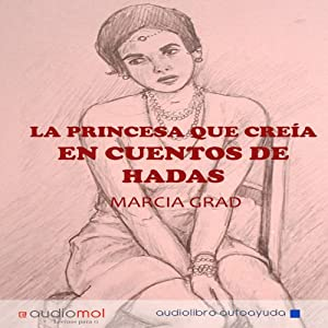 La princesa que creía en cuentos de hadas [The Princess Who Believed in Fairy Tales] Audiobook