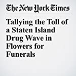 Tallying the Toll of a Staten Island Drug Wave in Flowers for Funerals | Michael Wilson