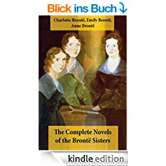 The Complete Novels of the Bront� Sisters (8 Novels: Jane Eyre, Shirley, Villette, The Professor, Emma, Wuthering Heights, Agnes Grey and The Tenant of Wildfell Hall)