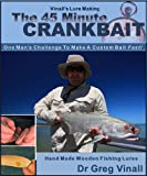 The 45 Minute Crankbait (Article): One Man's Challenge To Make A Custom Bait Fast! Hand Made Wooden Fishing Lures. (Vinall's Lure Making)