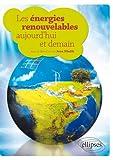 Les énergies renouvelables : Aujourd'hui et demain