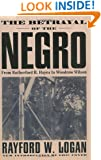 The Betrayal Of The Negro: From Rutherford B. Hayes To Woodrow Wilson
