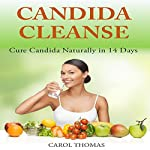 Candida Cleanse: Cure Candida Naturally in 14 Days | Carol Thomas