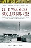 Cold War Secret Nuclear Bunkers: The Passive Defence of the Western World During the Cold War (Pen & Sword Military Classics)