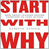 Start with Why: How Great Leaders Inspire Everyone to Take Action by Sinek, Simon (Unabridged Edition) [AudioCD(2011)]