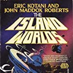 The Island Worlds: Act of God, Book 2 (       UNABRIDGED) by John Maddox Roberts, Eric Kotani Narrated by Mike Chamberlain