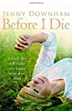 Before I Die by Downham, Jenny Published by David Fickling Books (PB) (2010) Jenny Downham