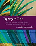 img - for Tapestry in Time: The Story of the Dominican Sisters, Grand Rapids, Michigan, 1966-2012 book / textbook / text book