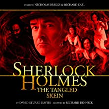 Sherlock Holmes - The Tangled Skein (       UNABRIDGED) by David Stuart Davie, Richard Dinnick Narrated by Nicholas Briggs, Richard Earl, Barnaby Edwards, Beth Chalmers, John Banks, Giles Watling
